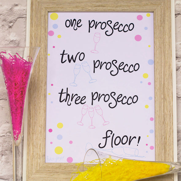 One Prosecco, Two Prosecco, Three Prosecco, Floor! Funny Wall Art. A4 Print - fizzi~jayne
