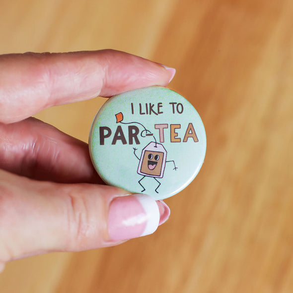 I Like to PAR-TEA Round Button Badge - fizzi~jayne
