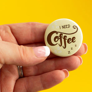 I Need Coffee. Round Button Badge - fizzi~jayne
