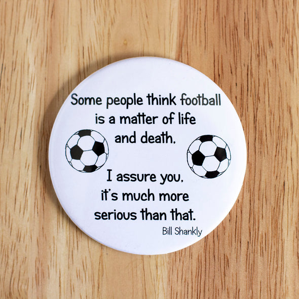 Football is More than Life and Death, Bill Shankly Quote Large Magnet