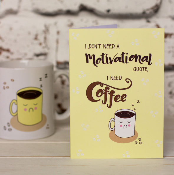 I Don't Need A Motivational Quote, I Need Coffee. Funny Greeting Card - fizzi~jayne