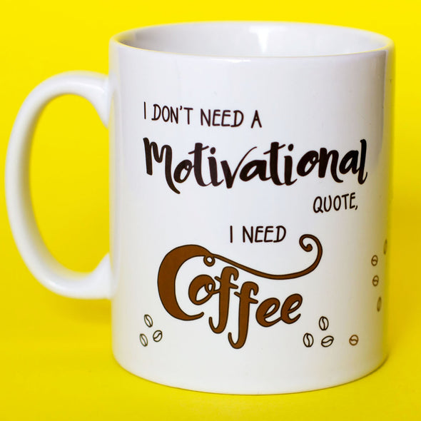 I Don't Need A Motivational Quote, I Need Coffee. Funny Mug - fizzi~jayne