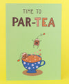 Time to PAR-TEA. Funny Greeting Card - fizzi~jayne