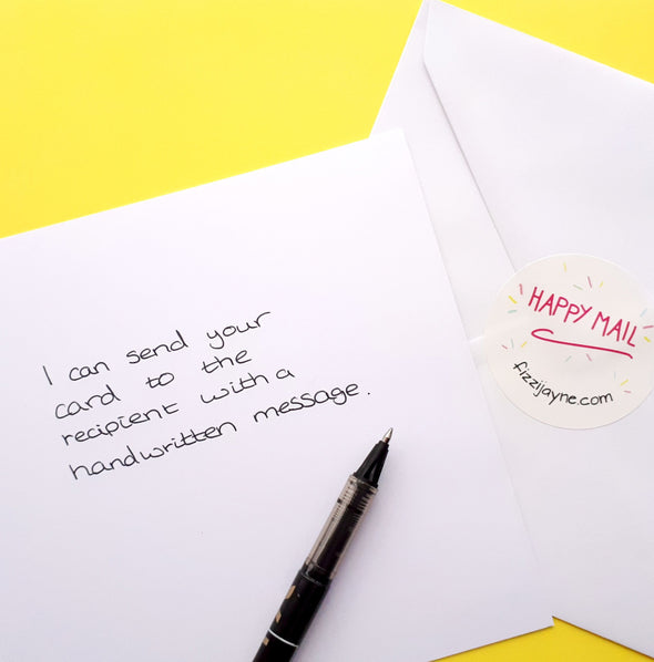 I can send your card to the recipient with a handwritten message.  Happy Mail by fizzijayne