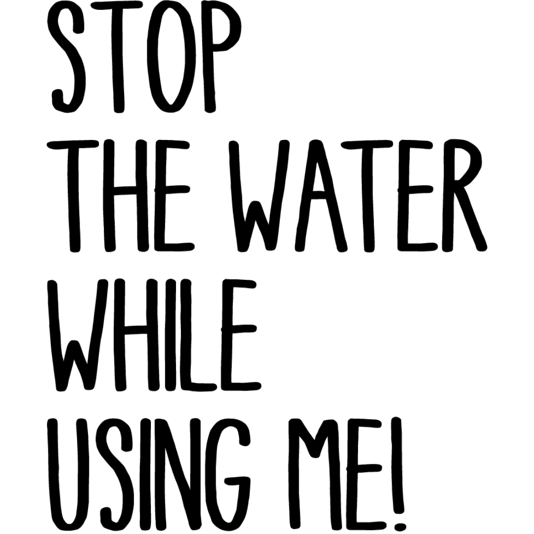 STOP THE WATER WHILE USING ME! | myconics