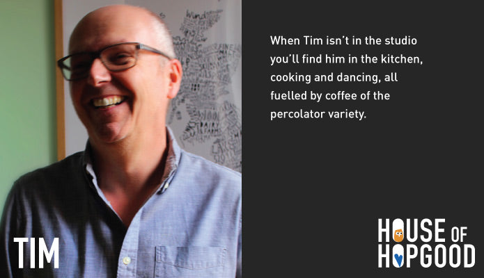 When Tim isn't in the studio you'll find him in the kitchen, cooking and dancing, all fuelled by coffee of the percolator variety.