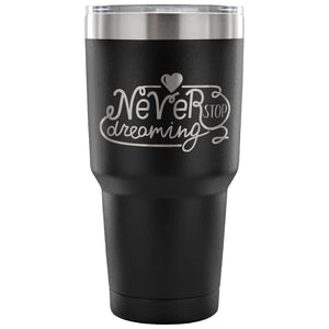 Never Stop Dreaming 30 oz Tumbler - Travel Cup, Coffee Mug {Multiple Colors} - LaV's Boutique
