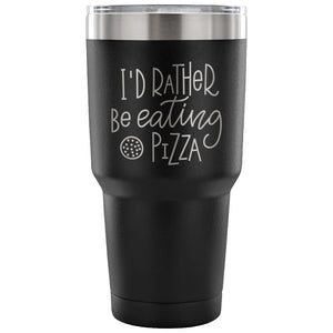 I'd Rather be Eating Pizza 30 oz Tumbler - Travel Cup, Coffee Mug {Multiple Colors} - LaV's Boutique