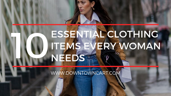 Top 10 Essential Clothing Items Every Woman Needs in their Closet