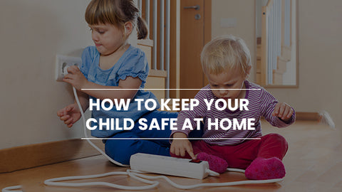 How to keep your child safe at home