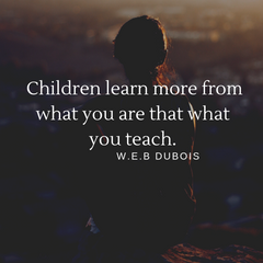 "Parenting quote that says, ""Children learn more from what you are than who you are."""