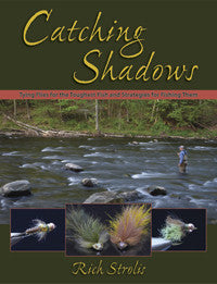 Catching Shadows: Tying Flies for the Toughest Fish and Strategies for Fishing Them by Rich Strolis