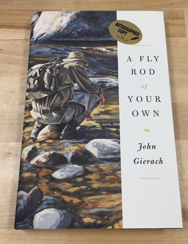 Fly Rod of Your Own by John Gierach