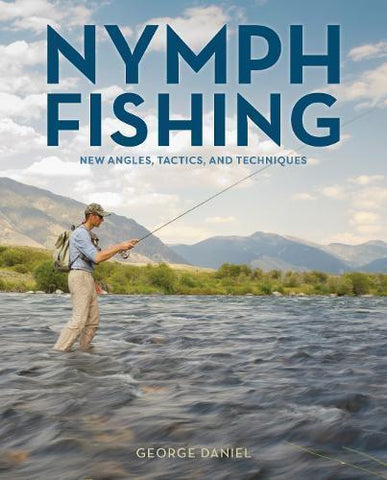 Nymph Fishing New Angles, Tactics, and Techniques George Daniel Book Fly Fishing