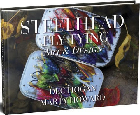 Steelhead Fly Tying Art And Design By Dec Hogan Marty Howard