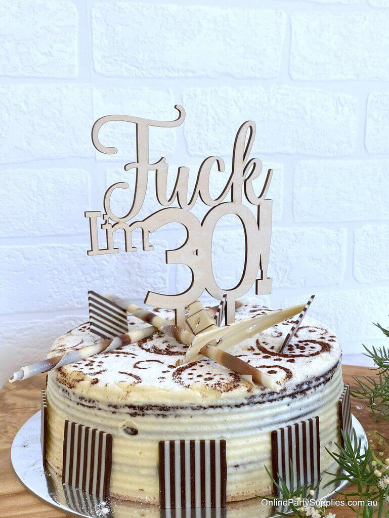 Wooden 'Fuck I'm 30!' Birthday Cake Topper - Funny Naughty 30th Thirtieth Birthday Party Cake Decorations