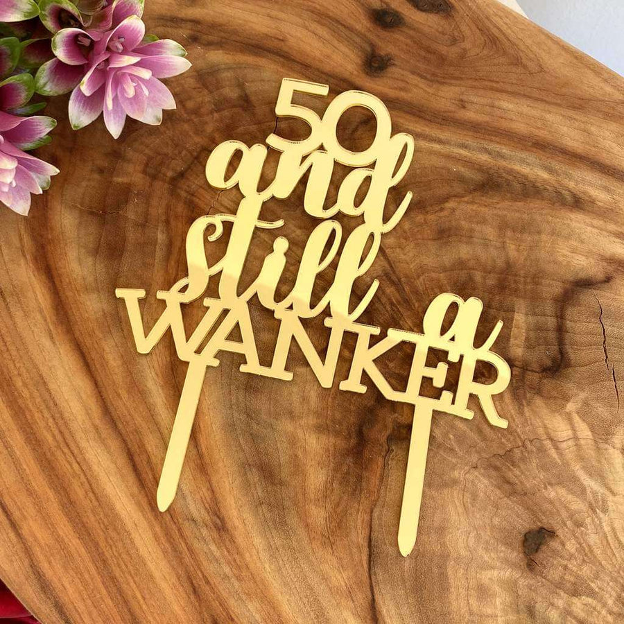 Acrylic Gold Mirror 50 And Still a Wanker Birthday Cake Topper