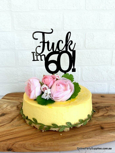 Acrylic Black 'Fuck I'm 60!' Birthday Cake Topper - Funny Naughty 60th Sixtieth Birthday Party Cake Decorations
