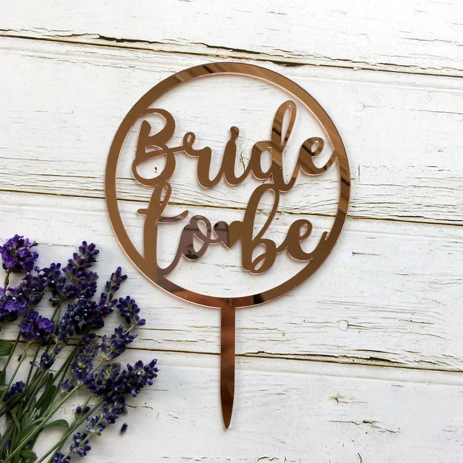 Rose Gold Mirror Acrylic 'Bride To Be' Round Cake Topper - Online Party Supplies
