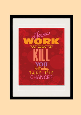 Kitchen Art, Typographic Quote Print, House Work Won't Kill You, AW63