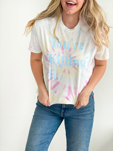 You're Killing It Tye-Die T-shirt
