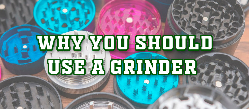 Why You Should Use A Grinder With Cannabis