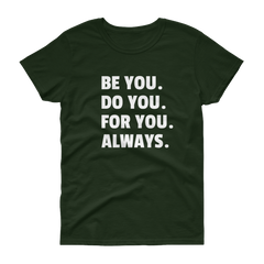 Be You. Do You. For You. Always. Women's T-shirt