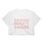 Brains, Beauty, Thighs Crop Top
