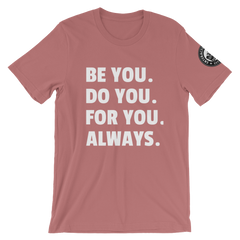Be You. Do You. For You. Always. Unisex T-Shirt