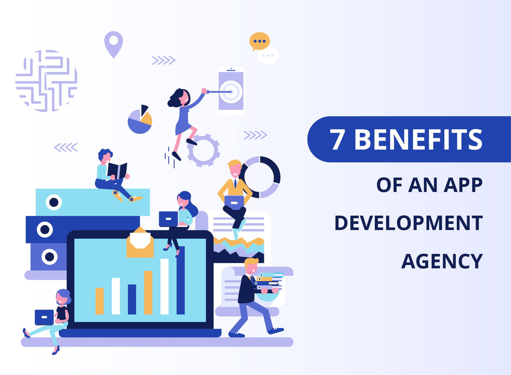 7 Benefits of an App Development Agency