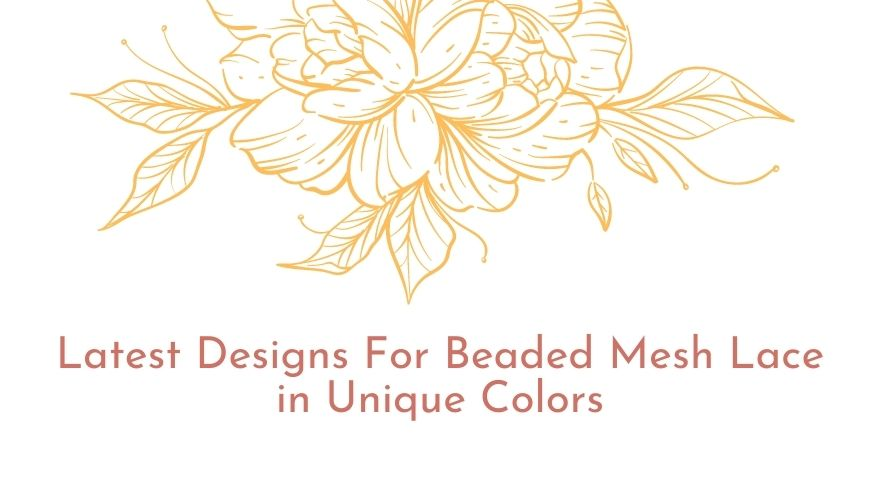 Latest Designs For Beaded Mesh Lace in Unique Colors - IceFabrics