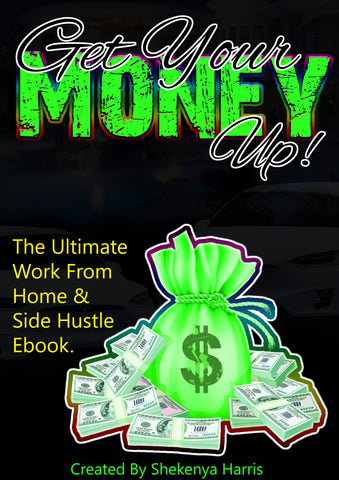 Get Your Money Up: The Ultimate Work From Home and Side Hustle Ebook