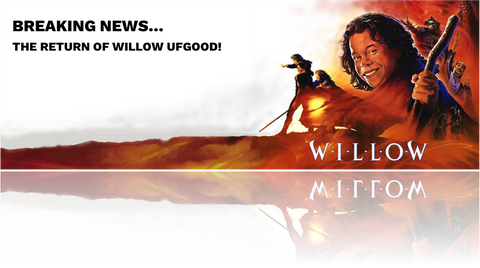 Breaking News - The Return of Willow Ufgood...