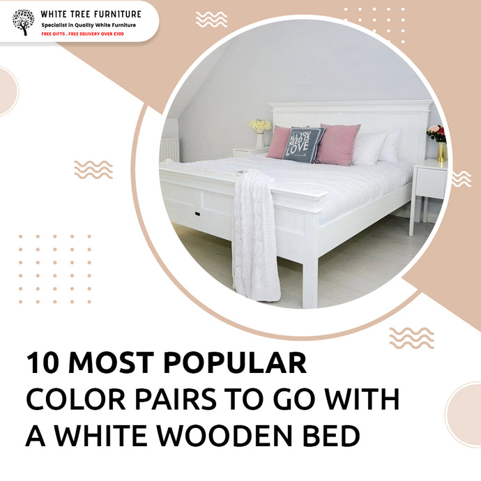 10 Most Popular Color Pairs To Go With A White Wooden Bed