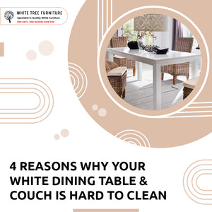 4 Reasons Why Your White Dining Table & Couch Is Hard to Clean