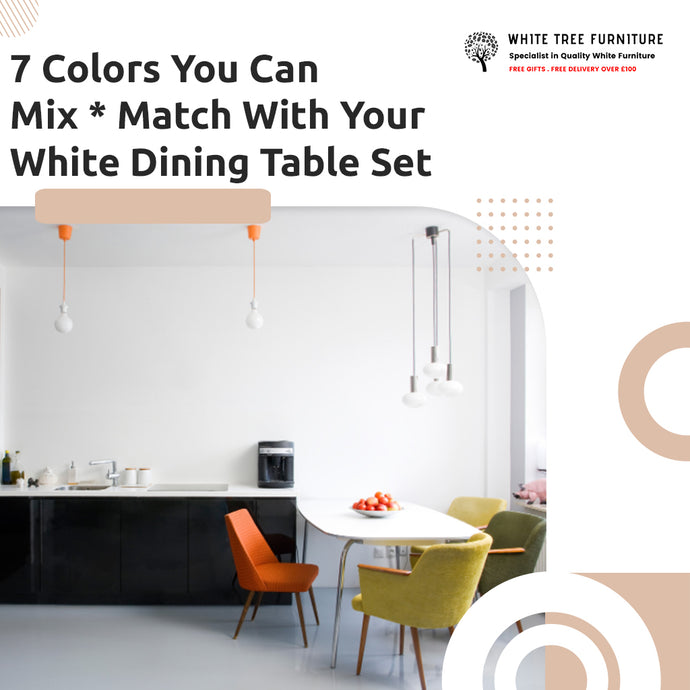 7 Colors You Can Mix * Match With Your White Dining Table Set