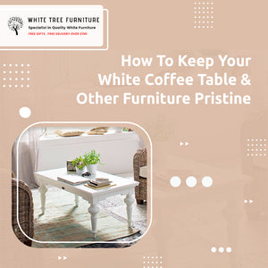 How To Keep Your White Coffee Table & Other Furniture Pristine