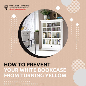 How to Prevent Your White Bookcase From Turning Yellow