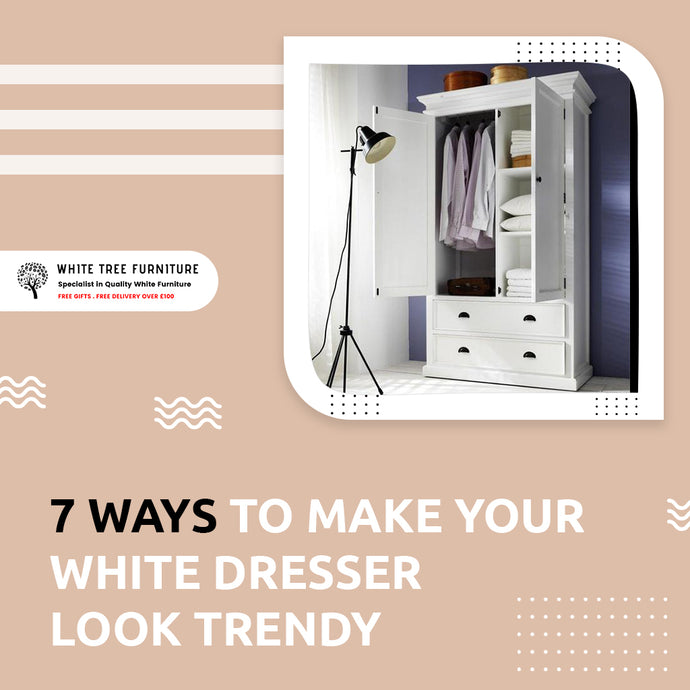 7 Ways To Make Your White Dresser Look Trendy