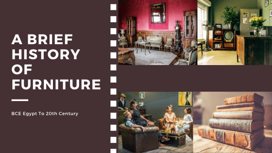 A Brief History Of Furniture - Ancient To Modern Times