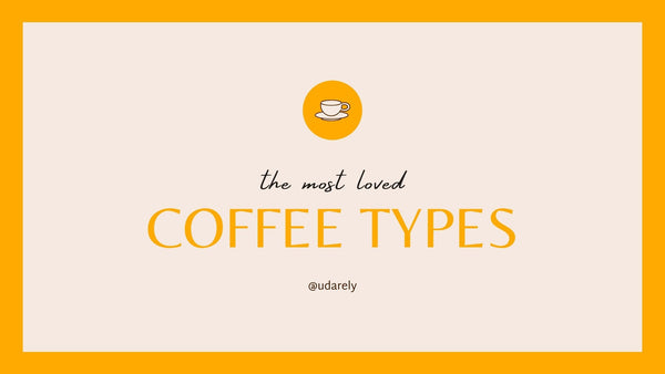 The Most Loved Coffee Types | UDARELY