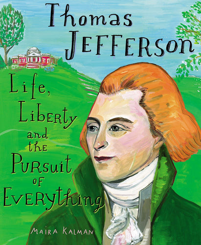Thomas Jefferson Life, Liberty and the Pursuit of Everything