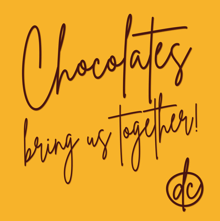 Chocolates bring us together!