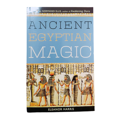 Ancient Egyptian Magic by Eleanor Harris
