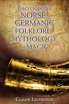 Ency. of Norse & Germanic Folklore, Mythology & Magic  by Claude Lecouteux