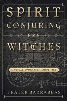 Spirit Conjuring for Witches by Frater Barrabbas