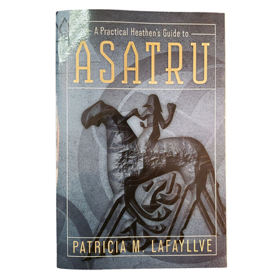 A Practical Heathen's Guide to Asatru by Patricia M. Lafayllve