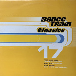 Dance Train Classics Vol 17 Feat Funky Green Dogs, Richie Rich, Reese Project
