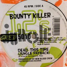 "Load image into Gallery viewer, Bounty Killer ""Dead This Time"" jungle payback / ""New Blood Split"""