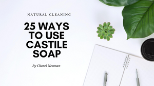 25 Ways to Use Castile Soap